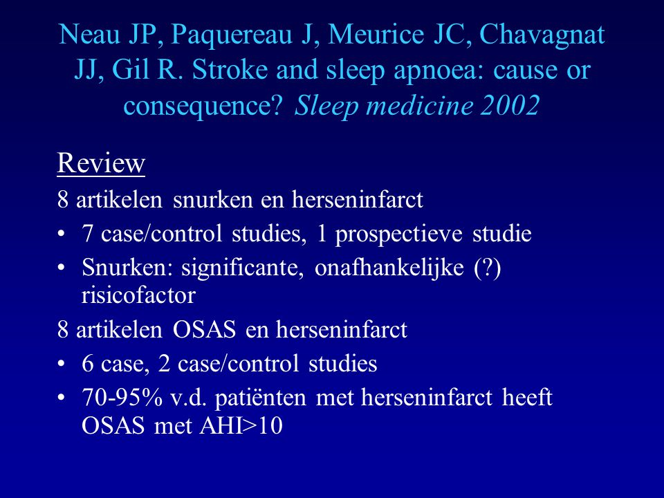 Neau JP, Paquereau J, Meurice JC, Chavagnat JJ, Gil R. Stroke and sleep apnoea: cause or consequence? Sleep medicine 2002 Review 8 artikelen snurken e