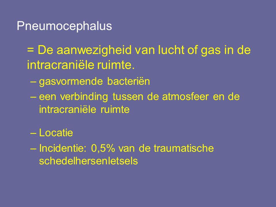Pneumocephalus (2) Oorzaken –Trauma (74%) –Neoplasma (13%) Nasofarynxcarcinomen –Infectie (9%) Gasvormende bacteriën –Chirurgische interventie (4%) Fossa posterior chirurgie in zittende positie Transsfenoïdale hypofyse chirurgie –Onbekend (0,6%)