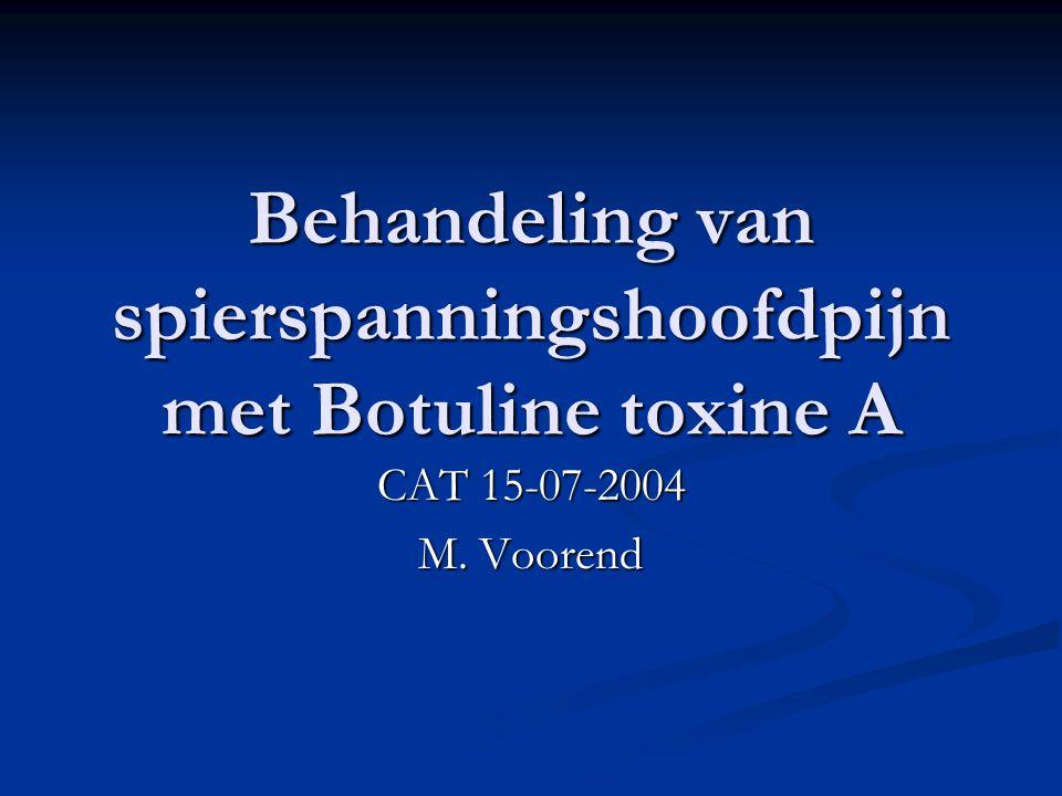 Behandeling van spierspanningshoofdpijn met Botuline toxine A CAT 15-07-2004 M. Voorend