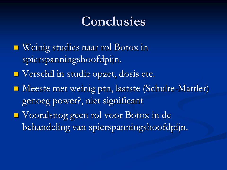 Conclusies Weinig studies naar rol Botox in spierspanningshoofdpijn. Weinig studies naar rol Botox in spierspanningshoofdpijn. Verschil in studie opze