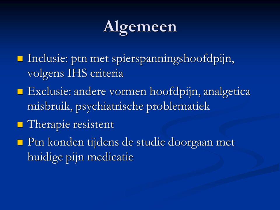 Algemeen Inclusie: ptn met spierspanningshoofdpijn, volgens IHS criteria Inclusie: ptn met spierspanningshoofdpijn, volgens IHS criteria Exclusie: and