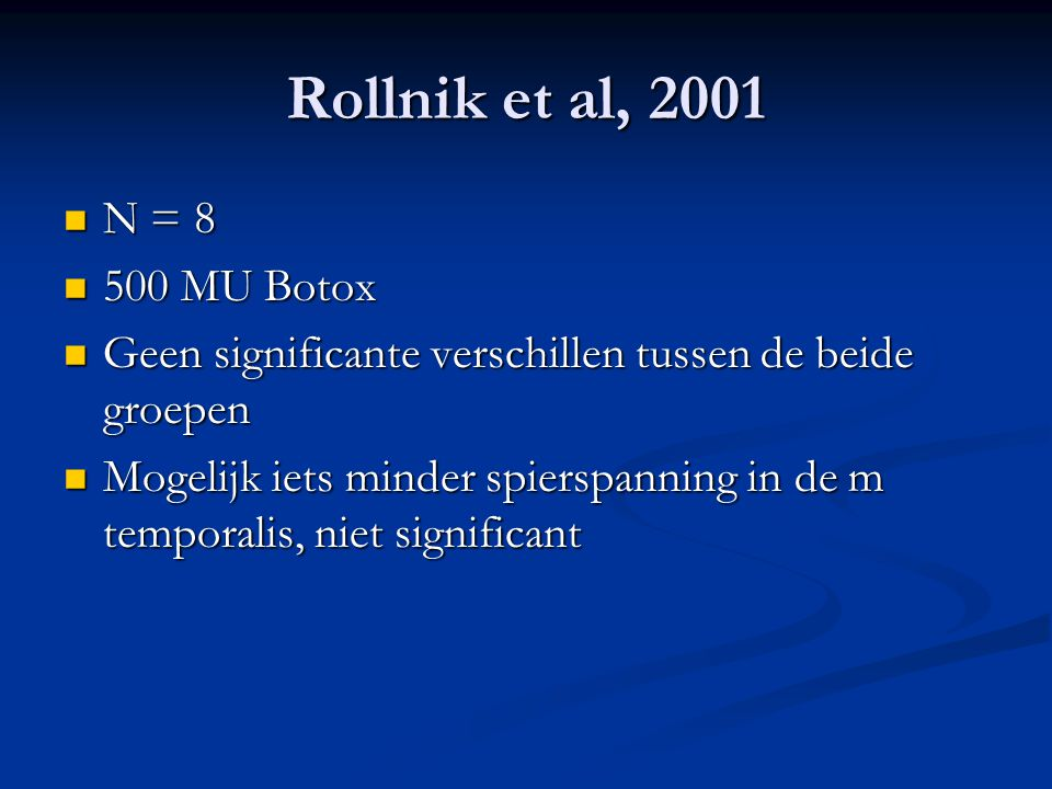Rollnik et al, 2001 N = 8 N = 8 500 MU Botox 500 MU Botox Geen significante verschillen tussen de beide groepen Geen significante verschillen tussen d