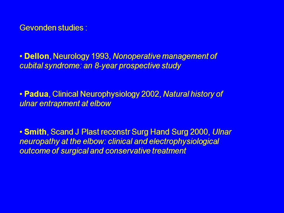 Gevonden studies : Dellon, Neurology 1993, Nonoperative management of cubital syndrome: an 8-year prospective study Padua, Clinical Neurophysiology 20