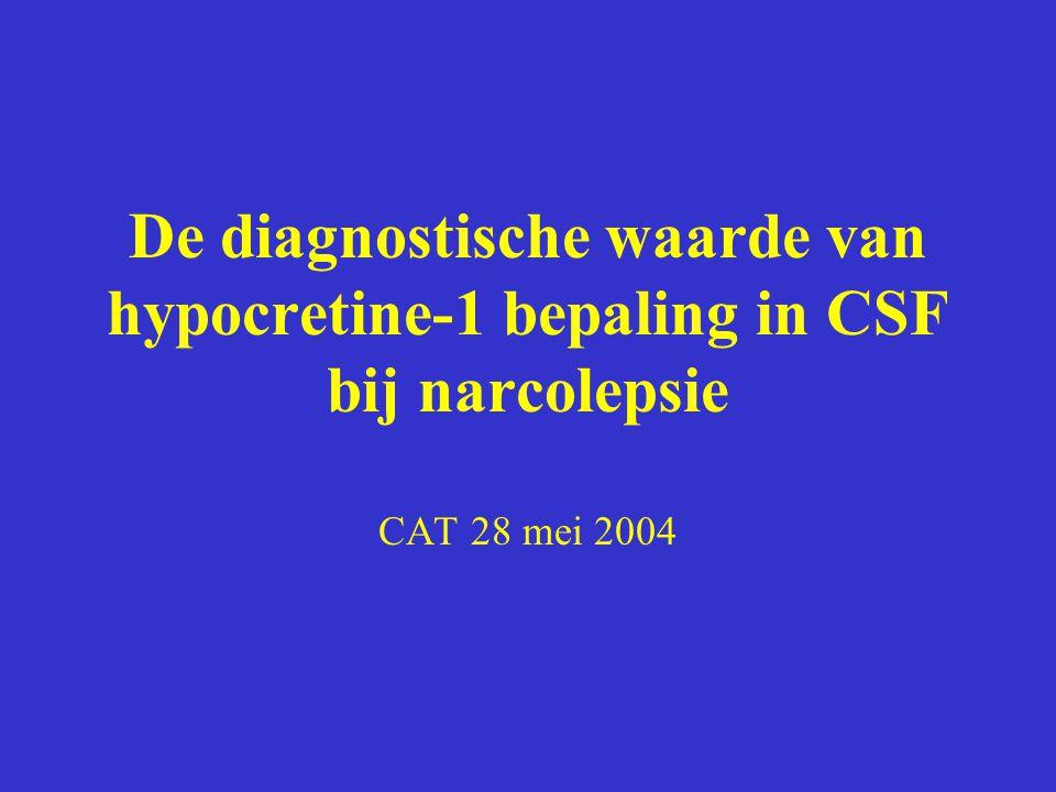 De diagnostische waarde van hypocretine-1 bepaling in CSF bij narcolepsie CAT 28 mei 2004