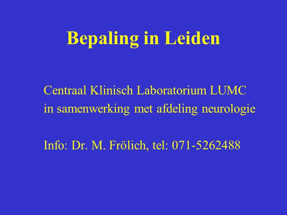 Bepaling in Leiden Centraal Klinisch Laboratorium LUMC in samenwerking met afdeling neurologie Info: Dr. M. Frölich, tel: 071-5262488
