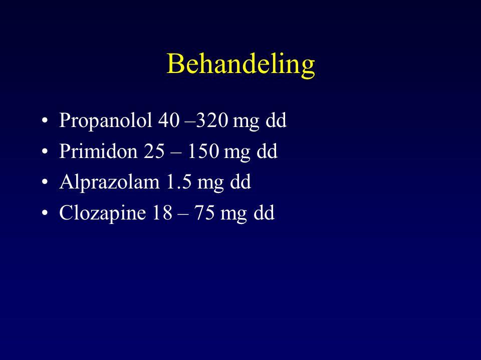 Behandeling Propanolol 40 –320 mg dd Primidon 25 – 150 mg dd Alprazolam 1.5 mg dd Clozapine 18 – 75 mg dd