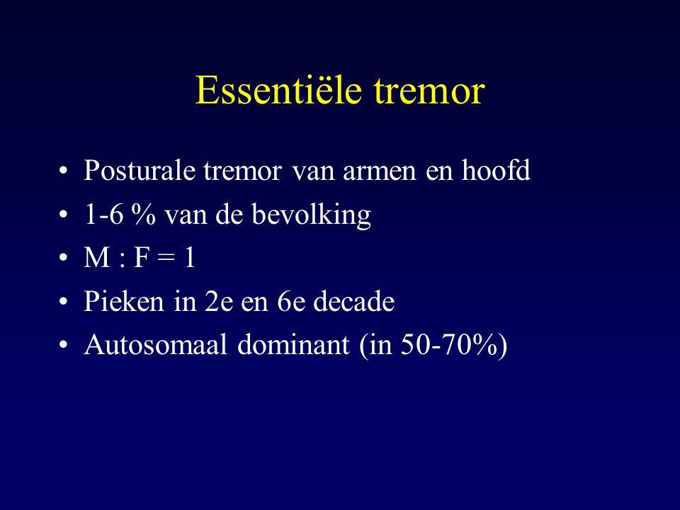 Essentiële tremor Posturale tremor van armen en hoofd 1-6 % van de bevolking M : F = 1 Pieken in 2e en 6e decade Autosomaal dominant (in 50-70%)