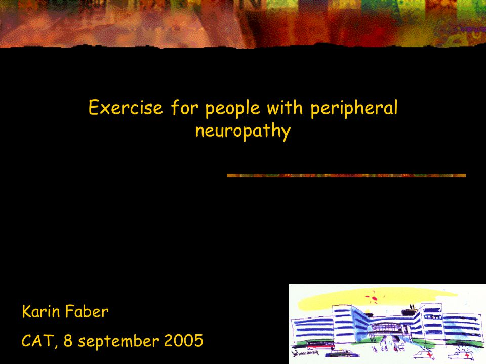 Exercise for people with peripheral neuropathy Karin Faber CAT, 8 september 2005