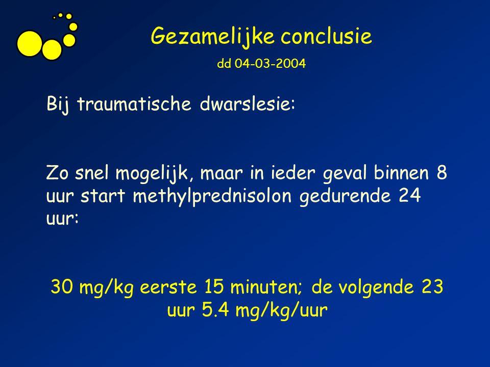 Gezamelijke conclusie dd 04-03-2004 Bij traumatische dwarslesie: Zo snel mogelijk, maar in ieder geval binnen 8 uur start methylprednisolon gedurende