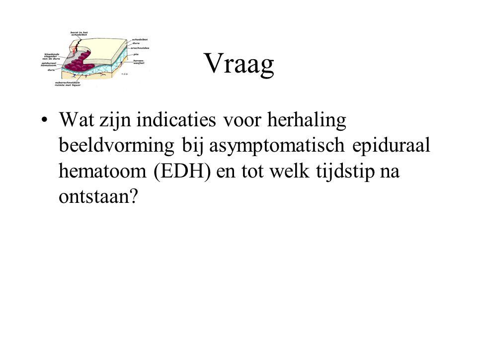 Vraag Wat zijn indicaties voor herhaling beeldvorming bij asymptomatisch epiduraal hematoom (EDH) en tot welk tijdstip na ontstaan?