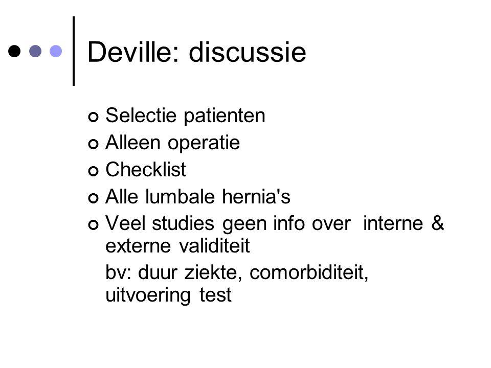 Deville: discussie Selectie patienten Alleen operatie Checklist Alle lumbale hernia's Veel studies geen info over interne & externe validiteit bv: duu