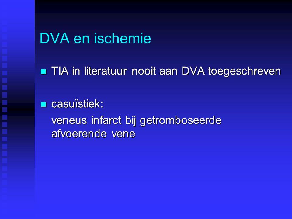 DVA en ischemie TIA in literatuur nooit aan DVA toegeschreven TIA in literatuur nooit aan DVA toegeschreven casuïstiek: casuïstiek: veneus infarct bij