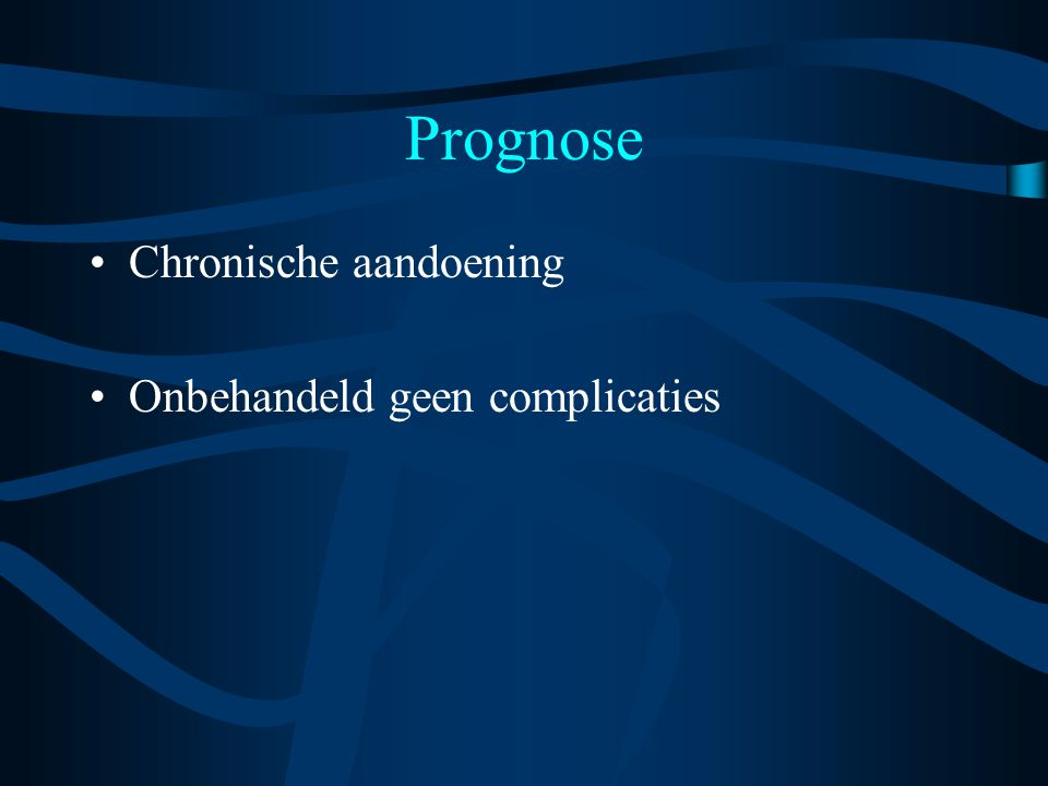 Prognose Chronische aandoening Onbehandeld geen complicaties