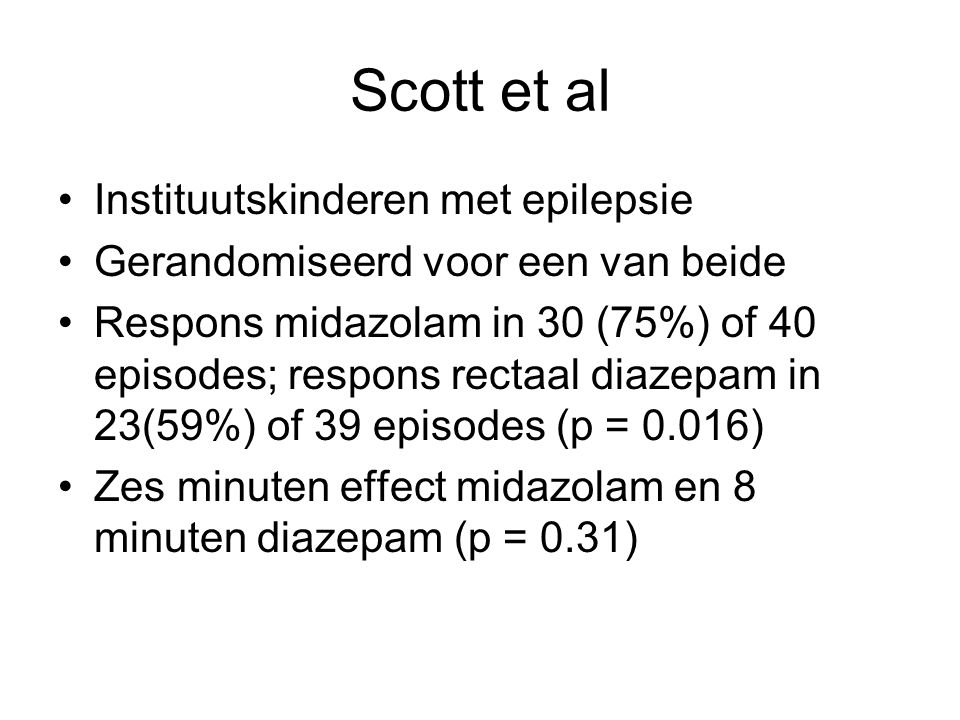 Scott et al Instituutskinderen met epilepsie Gerandomiseerd voor een van beide Respons midazolam in 30 (75%) of 40 episodes; respons rectaal diazepam in 23(59%) of 39 episodes (p = 0.016) Zes minuten effect midazolam en 8 minuten diazepam (p = 0.31)