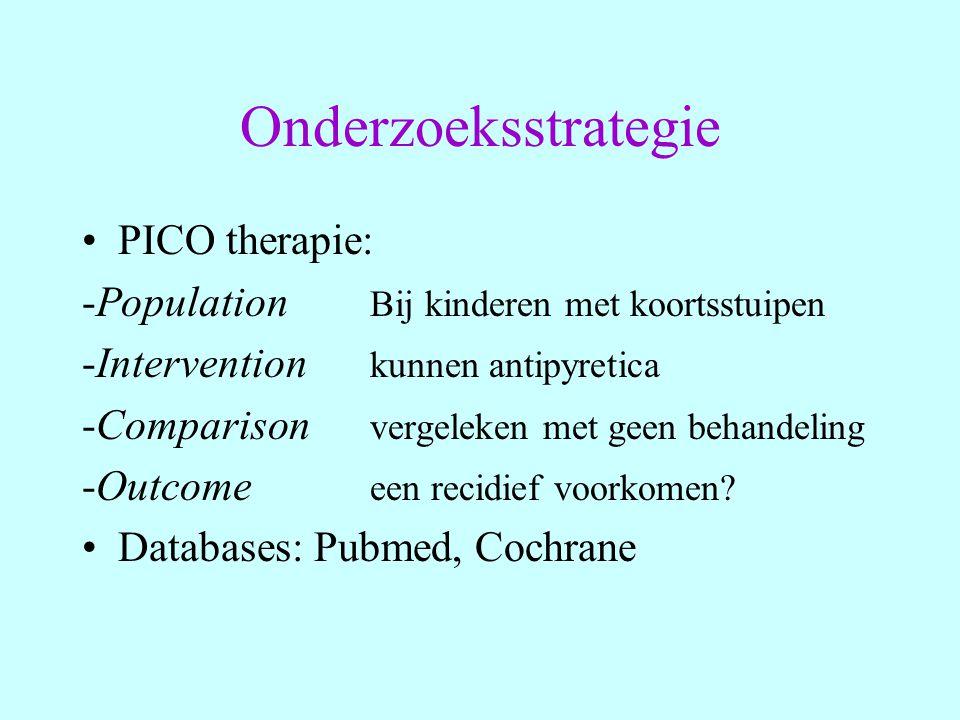 Onderzoeksstrategie PICO therapie: -Population Bij kinderen met koortsstuipen -Intervention kunnen antipyretica -Comparison vergeleken met geen behand