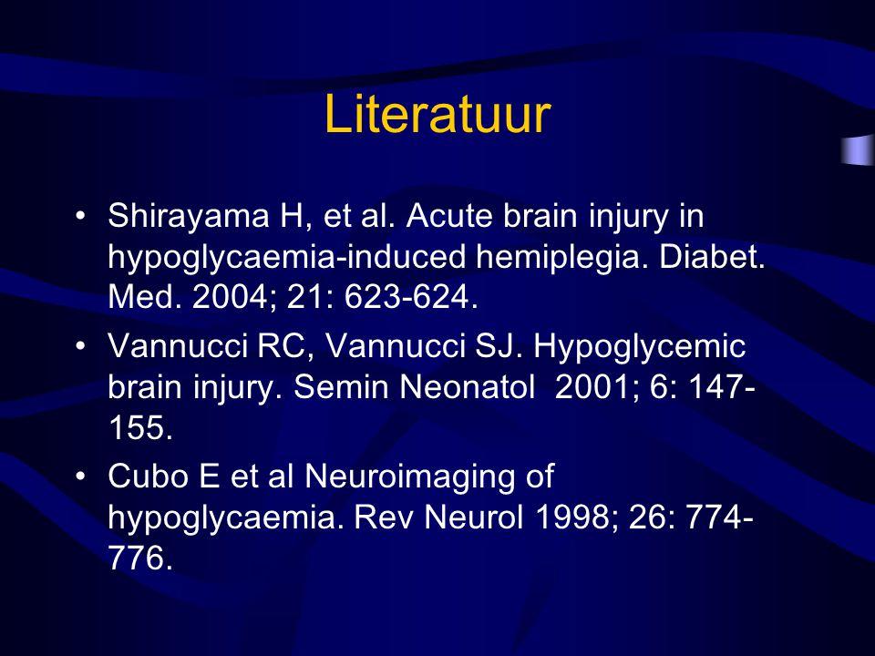 Literatuur Shirayama H, et al. Acute brain injury in hypoglycaemia-induced hemiplegia. Diabet. Med. 2004; 21: 623-624. Vannucci RC, Vannucci SJ. Hypog