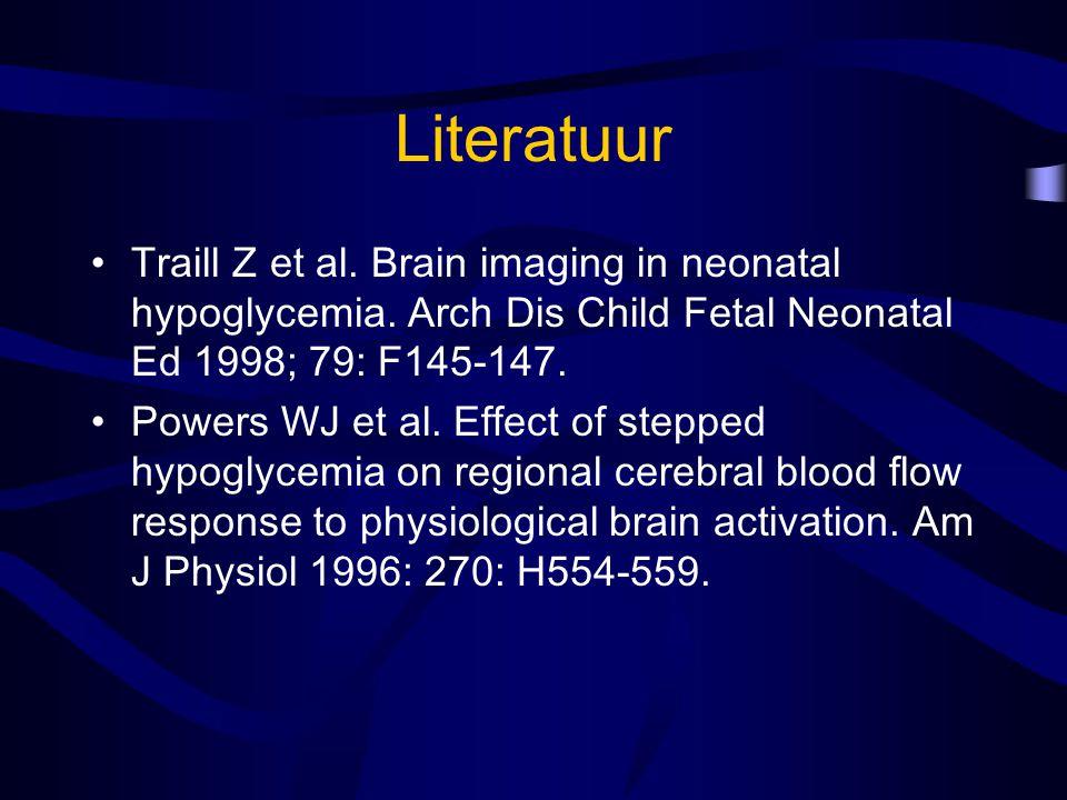Literatuur Traill Z et al. Brain imaging in neonatal hypoglycemia. Arch Dis Child Fetal Neonatal Ed 1998; 79: F145-147. Powers WJ et al. Effect of ste