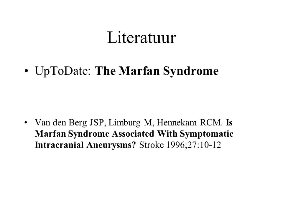 Literatuur UpToDate: The Marfan Syndrome Van den Berg JSP, Limburg M, Hennekam RCM. Is Marfan Syndrome Associated With Symptomatic Intracranial Aneury