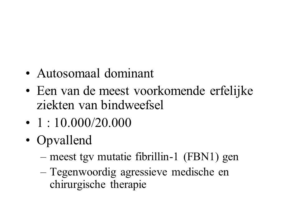 Autosomaal dominant Een van de meest voorkomende erfelijke ziekten van bindweefsel 1 : 10.000/20.000 Opvallend –meest tgv mutatie fibrillin-1 (FBN1) g