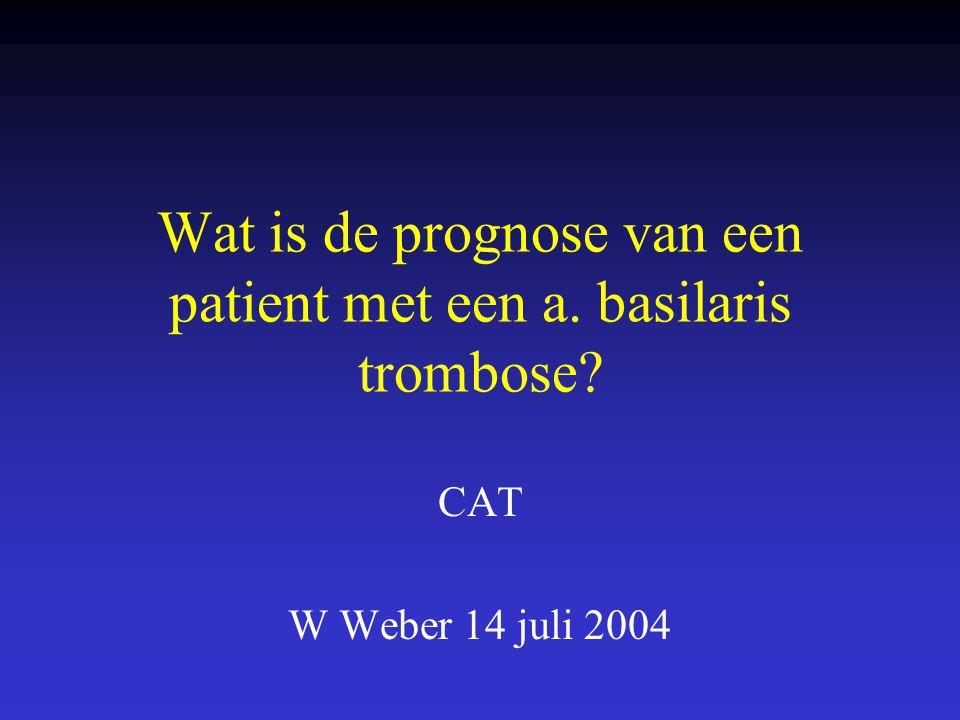 Wat is de prognose van een patient met een a. basilaris trombose? CAT W Weber 14 juli 2004