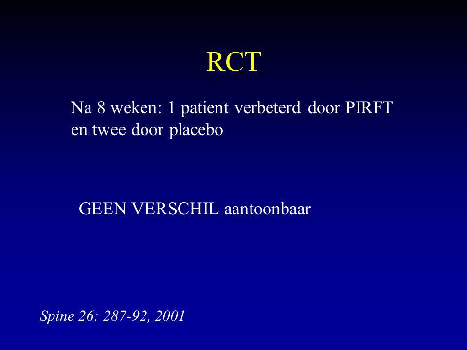 RCT Na 8 weken: 1 patient verbeterd door PIRFT en twee door placebo GEEN VERSCHIL aantoonbaar Spine 26: 287-92, 2001