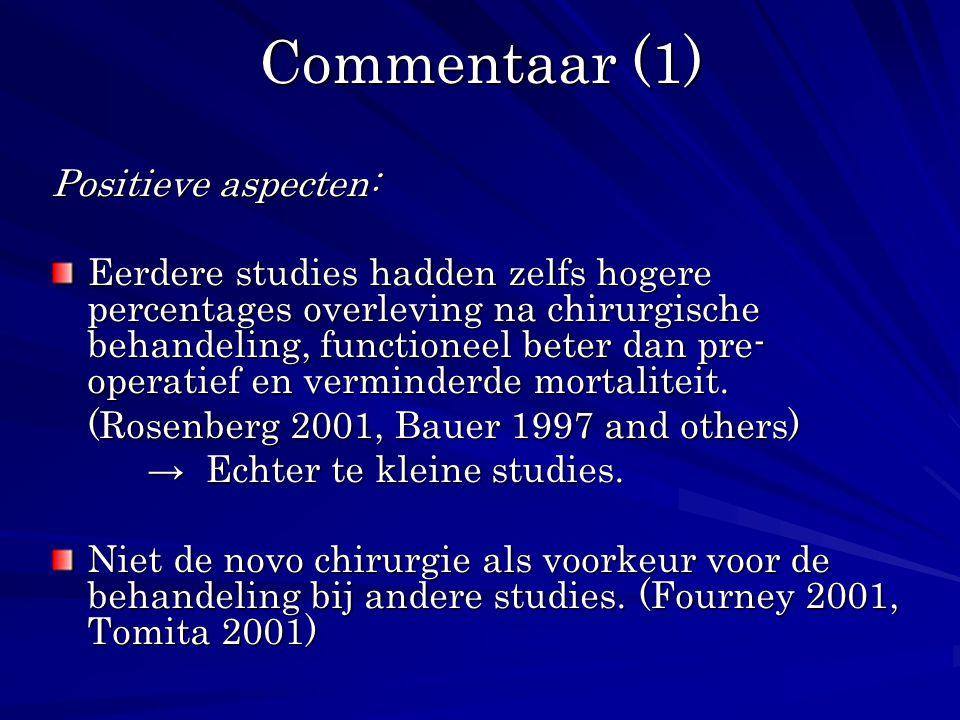 Commentaar (1) Positieve aspecten: Eerdere studies hadden zelfs hogere percentages overleving na chirurgische behandeling, functioneel beter dan pre-