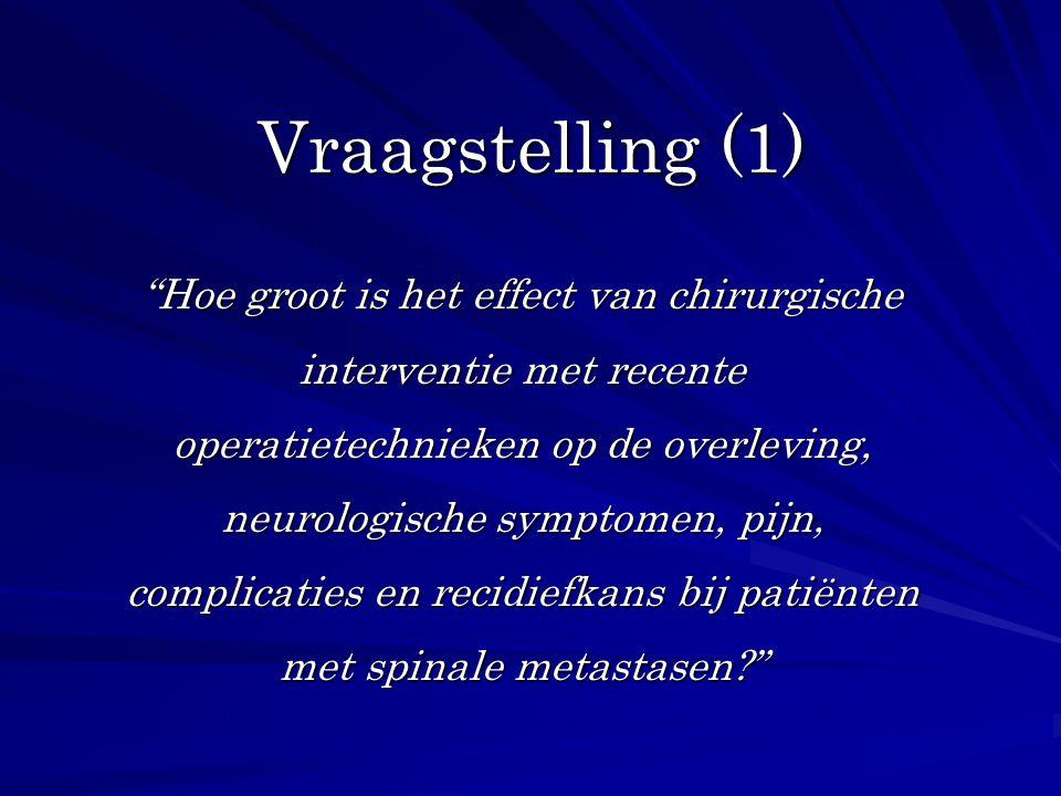 """Vraagstelling (1) """"Hoe groot is het effect van chirurgische interventie met recente operatietechnieken op de overleving, neurologische symptomen, pijn"""