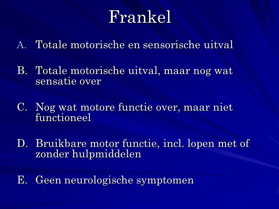 Frankel A. Totale motorische en sensorische uitval B. Totale motorische uitval, maar nog wat sensatie over C. Nog wat motore functie over, maar niet f