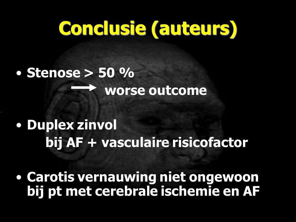 Conclusie (auteurs) Stenose > 50 % worse outcome Duplex zinvol bij AF + vasculaire risicofactor Carotis vernauwing niet ongewoon bij pt met cerebrale