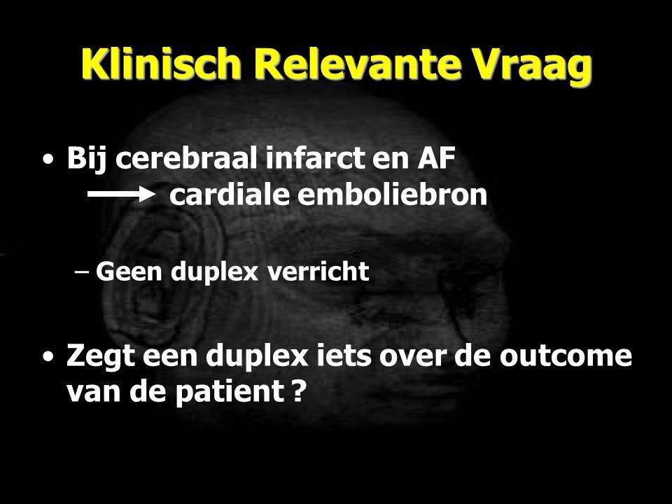 Klinisch Relevante Vraag Bij cerebraal infarct en AF cardiale emboliebron –Geen duplex verricht Zegt een duplex iets over de outcome van de patient ?