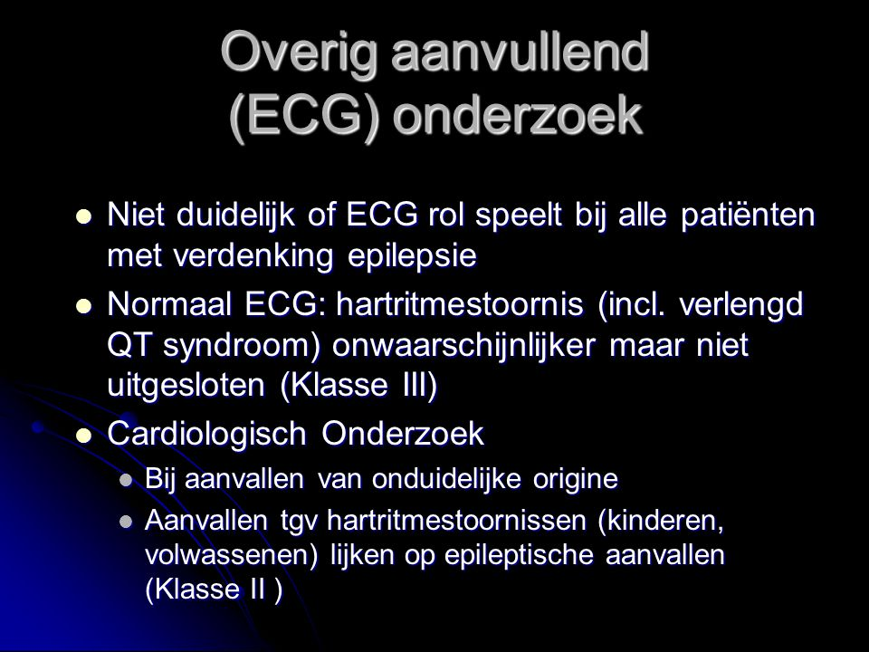 Overig aanvullend (ECG) onderzoek Niet duidelijk of ECG rol speelt bij alle patiënten met verdenking epilepsie Niet duidelijk of ECG rol speelt bij al