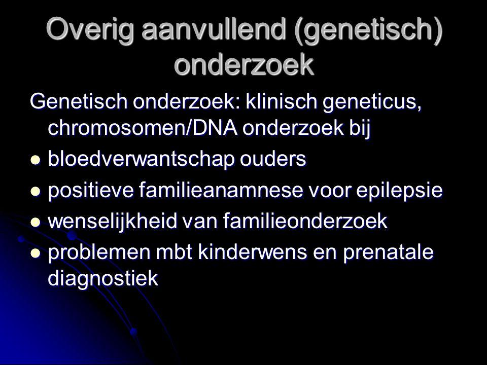 Genetisch onderzoek: klinisch geneticus, chromosomen/DNA onderzoek bij bloedverwantschap ouders bloedverwantschap ouders positieve familieanamnese voo