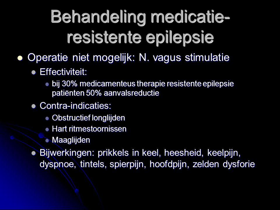 Operatie niet mogelijk: N. vagus stimulatie Operatie niet mogelijk: N. vagus stimulatie Effectiviteit: Effectiviteit: bij 30% medicamenteus therapie r