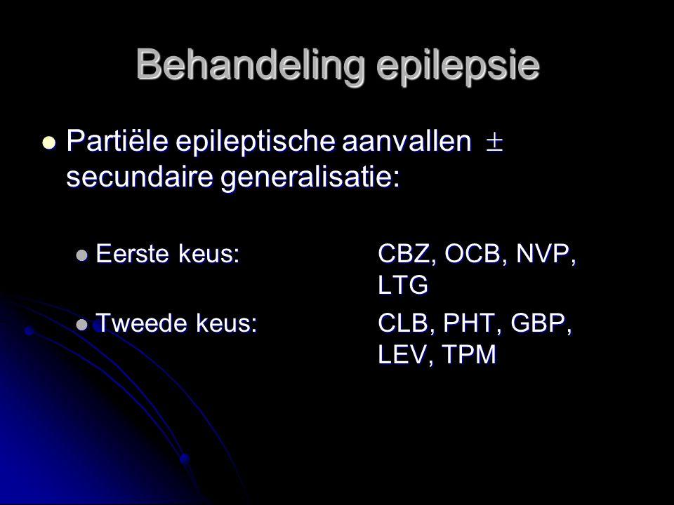 Partiële epileptische aanvallen  secundaire generalisatie: Partiële epileptische aanvallen  secundaire generalisatie: Eerste keus: CBZ, OCB, NVP, LTG Eerste keus: CBZ, OCB, NVP, LTG Tweede keus:CLB, PHT, GBP, LEV, TPM Tweede keus:CLB, PHT, GBP, LEV, TPM Behandeling epilepsie