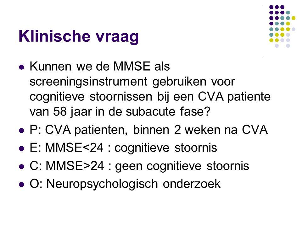 Klinische vraag Kunnen we de MMSE als screeningsinstrument gebruiken voor cognitieve stoornissen bij een CVA patiente van 58 jaar in de subacute fase.