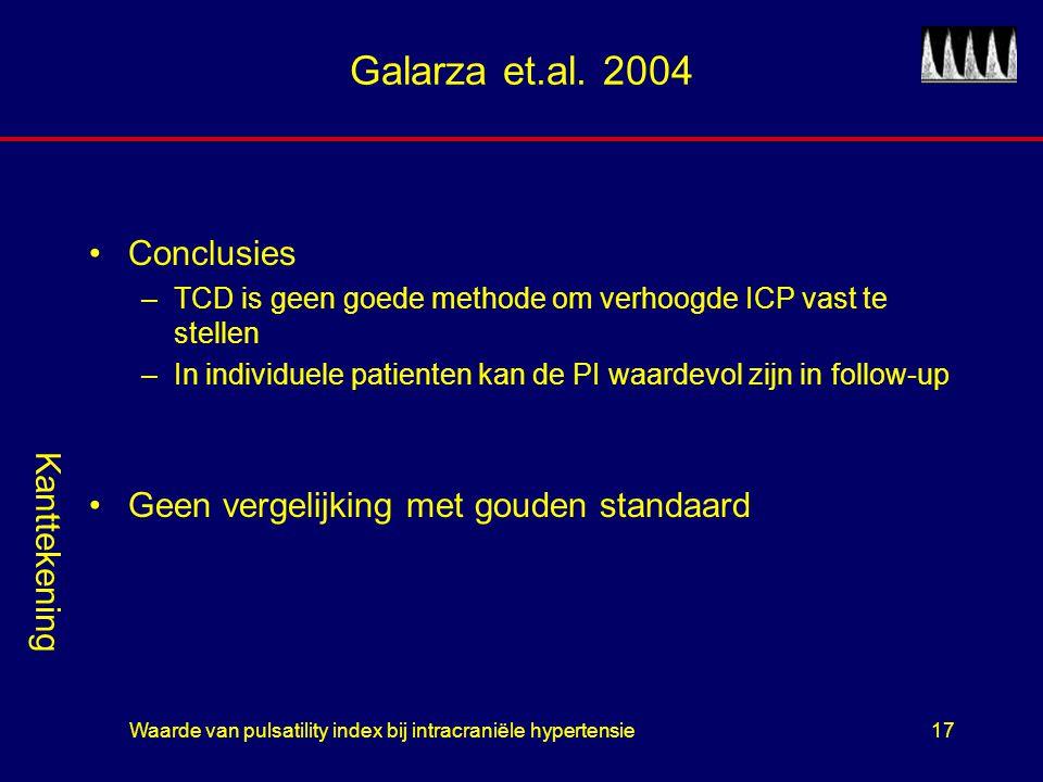 Waarde van pulsatility index bij intracraniële hypertensie17 Galarza et.al. 2004 Conclusies –TCD is geen goede methode om verhoogde ICP vast te stelle