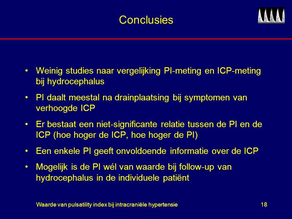 Waarde van pulsatility index bij intracraniële hypertensie18 Conclusies Weinig studies naar vergelijking PI-meting en ICP-meting bij hydrocephalus PI