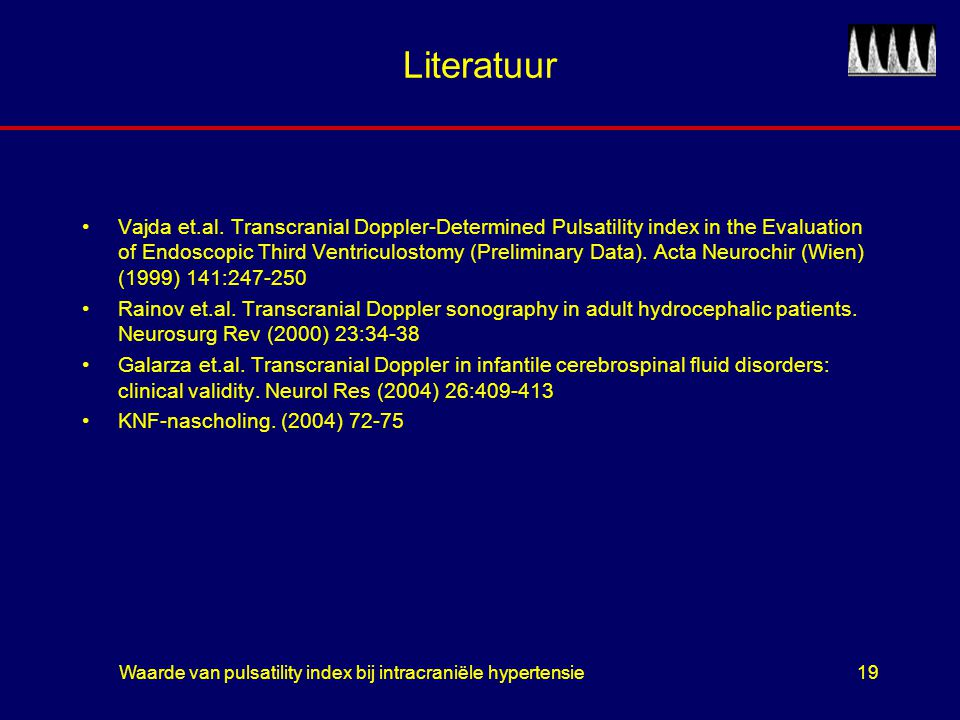 Waarde van pulsatility index bij intracraniële hypertensie19 Literatuur Vajda et.al. Transcranial Doppler-Determined Pulsatility index in the Evaluati
