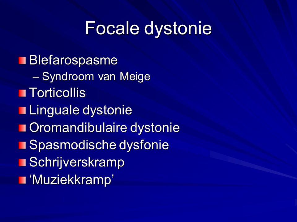 Focale dystonie Blefarospasme –Syndroom van Meige Torticollis Linguale dystonie Oromandibulaire dystonie Spasmodische dysfonie Schrijverskramp'Muziekk