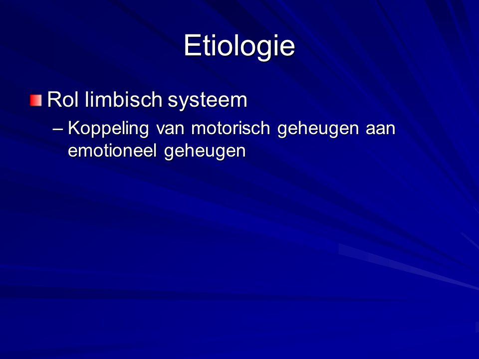 Etiologie Rol limbisch systeem –Koppeling van motorisch geheugen aan emotioneel geheugen