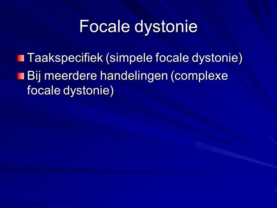 Focale dystonie Taakspecifiek (simpele focale dystonie) Bij meerdere handelingen (complexe focale dystonie)