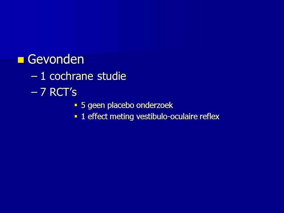 cochraine Betahistine for Menier's disease or syndrome, AL James en MJ Burton (issue 4 2003) Betahistine for Menier's disease or syndrome, AL James en MJ Burton (issue 4 2003) –6 trials RCT (van de 65) : n=162 –Geen van de studies beoordeelde adequaat het effect van betahistine.