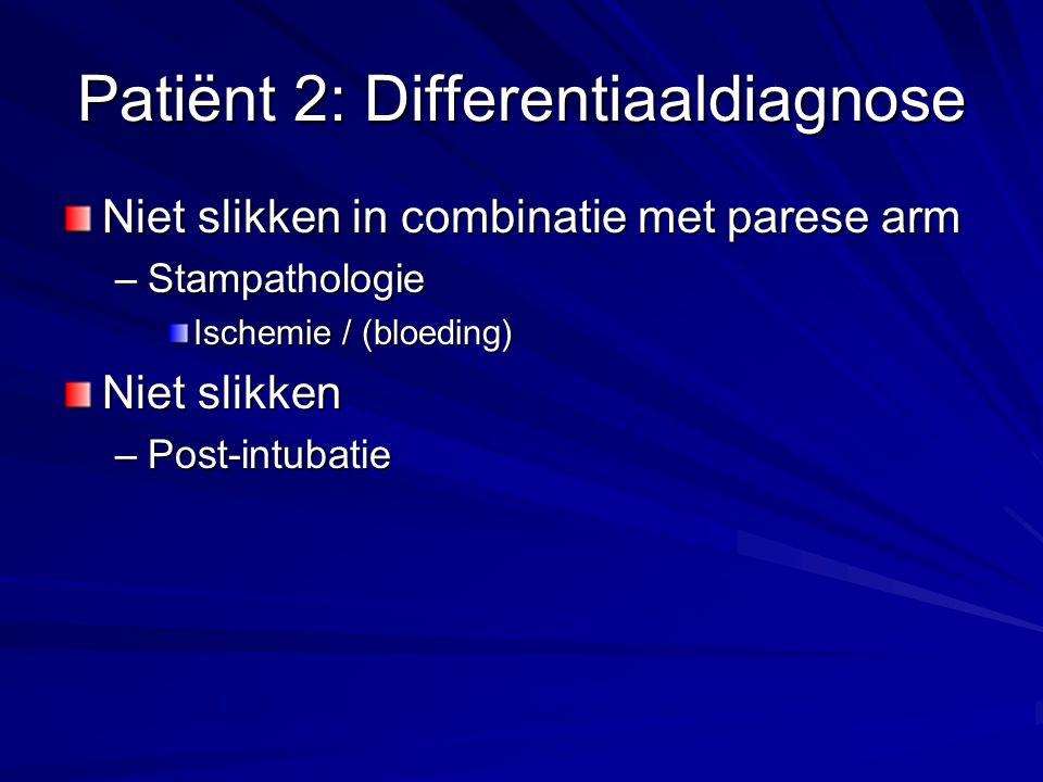 Patiënt 2: Differentiaaldiagnose Niet slikken in combinatie met parese arm –Stampathologie Ischemie / (bloeding) Niet slikken –Post-intubatie