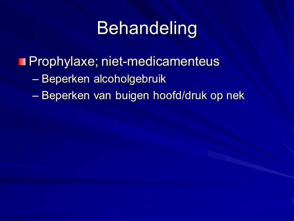 Behandeling Prophylaxe; niet-medicamenteus –Beperken alcoholgebruik –Beperken van buigen hoofd/druk op nek