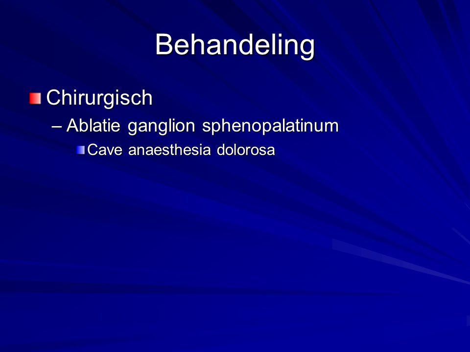 Behandeling Chirurgisch –Ablatie ganglion sphenopalatinum Cave anaesthesia dolorosa