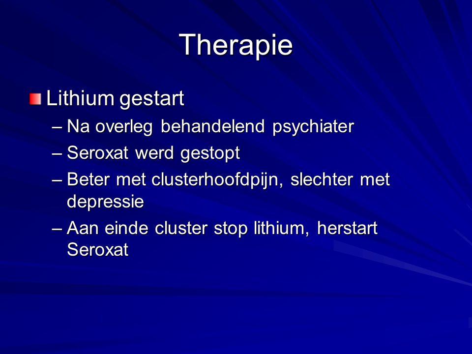 Therapie Lithium gestart –Na overleg behandelend psychiater –Seroxat werd gestopt –Beter met clusterhoofdpijn, slechter met depressie –Aan einde clust