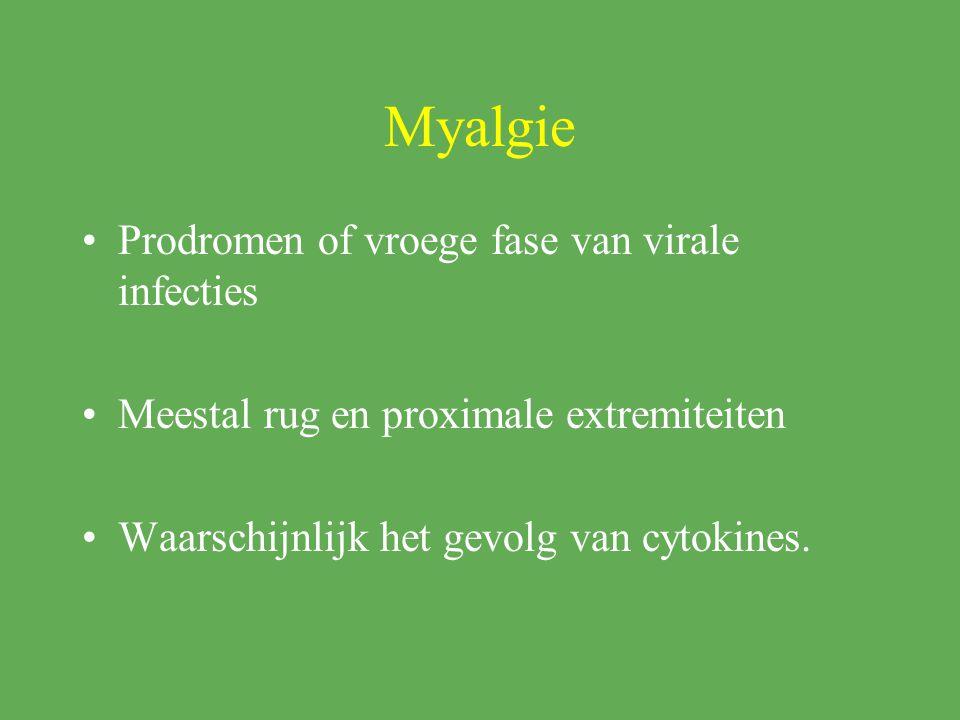 Myalgie Prodromen of vroege fase van virale infecties Meestal rug en proximale extremiteiten Waarschijnlijk het gevolg van cytokines.