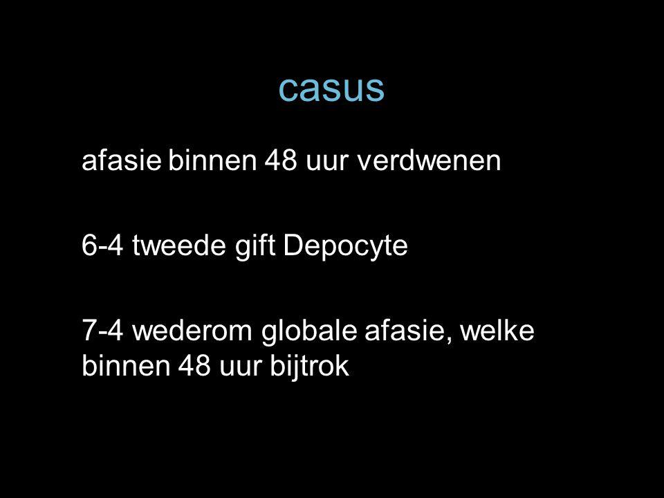 casus afasie binnen 48 uur verdwenen 6-4 tweede gift Depocyte 7-4 wederom globale afasie, welke binnen 48 uur bijtrok
