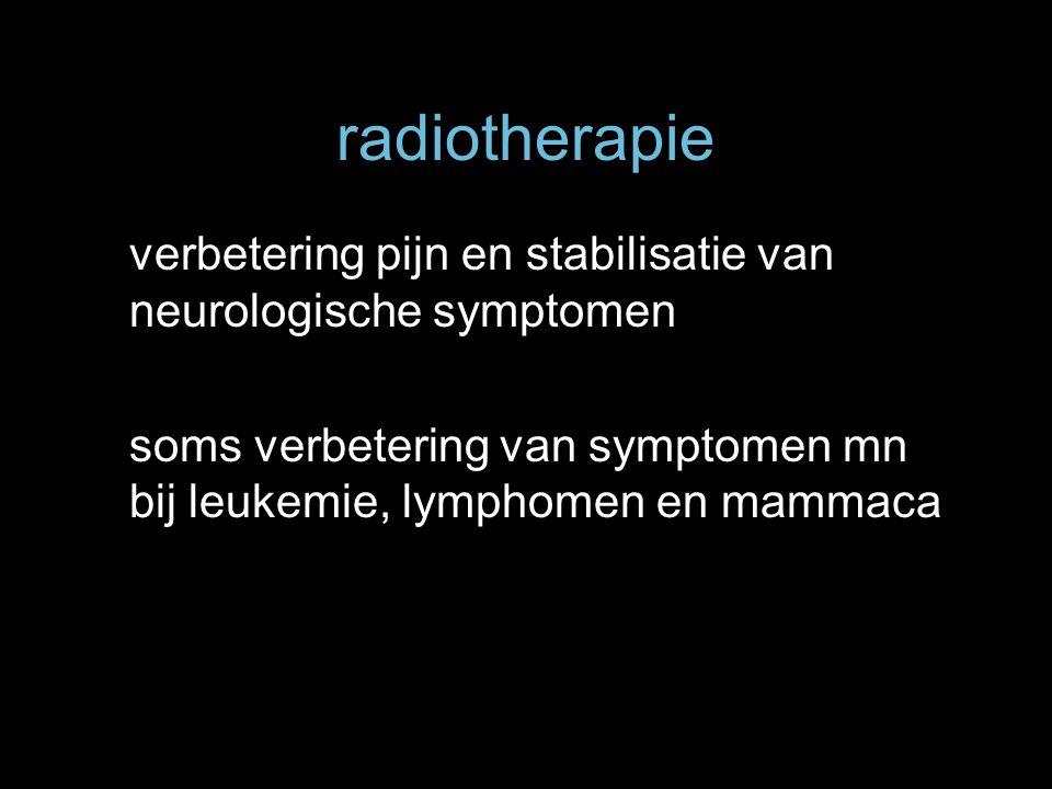 radiotherapie verbetering pijn en stabilisatie van neurologische symptomen soms verbetering van symptomen mn bij leukemie, lymphomen en mammaca