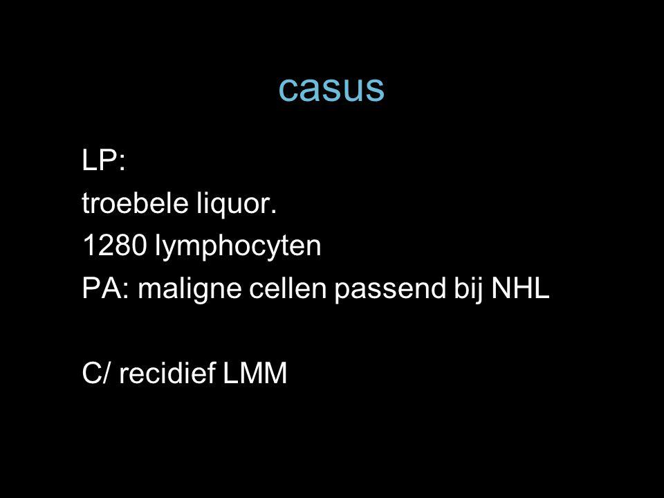 casus LP: troebele liquor. 1280 lymphocyten PA: maligne cellen passend bij NHL C/ recidief LMM